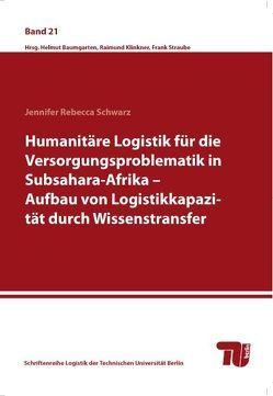 Humanitäre Logistik für die Versorgungsproblematik in Subsahara von Schwarz,  Jennifer Rebecca
