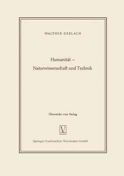 Humanität — Naturwissenschaft und Technik von Gerlach,  Walther