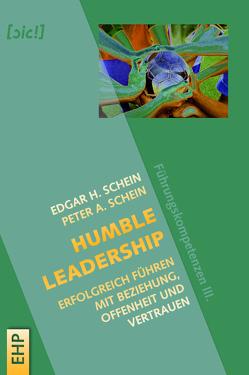 Humble Leadership: Erfolgreich Führen mit Beziehung, Offenheit und Vertrauen von Schein,  Edgar H., Schein,  Peter