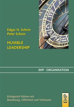 Humble Leadership: Erfolgreich Führen mit Beziehung, Offenheit und Vertrauen von Jell,  Anna, Schein,  Edgar H., Schein,  Peter