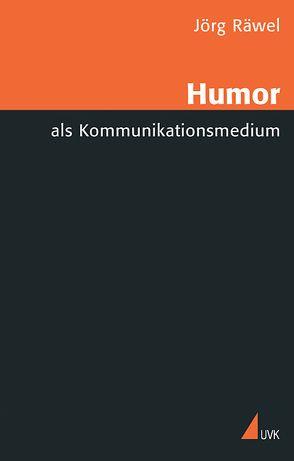 Humor als Kommunikationsmedium von Räwel,  Jörg