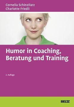 Humor in Coaching, Beratung und Training von Friedli,  Charlotte, Schinzilarz,  Cornelia