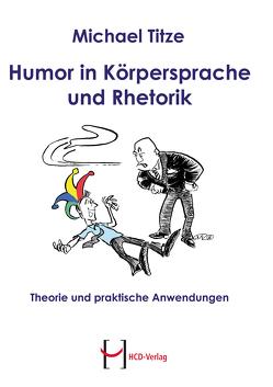 Humor in Körpersprache und Rhetorik von Titze,  Dr. Michael