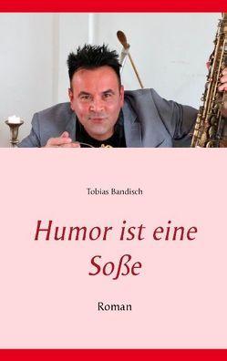Humor ist eine Soße von Bandisch,  Tobias