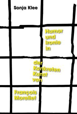 Humor und Ironie in der Konkreten Kunst von Francois Morellet von Klee,  Sonja