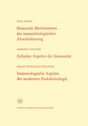 Humorale Mechanismen der immunbiologischen Abwehrleistung. Zelluläre Aspekte der Immunität. Immunologische Aspekte der modernen Endokrinologie von Klein,  Paul