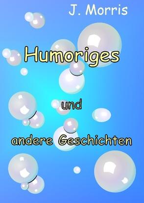 Humoriges und andere Geschichten von Morris,  J.
