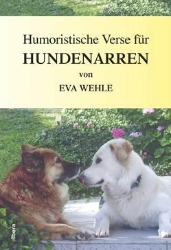 Humoristische Verse für Hundenarren von Wehle,  Eva