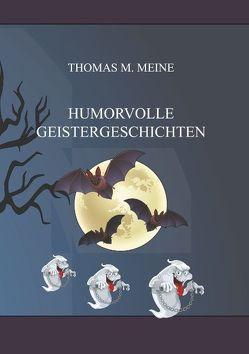 Humorvolle Geistergeschichten von Meine,  Thomas M.