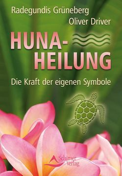 Huna-Heilung von Driver,  Oliver, Grüneberg,  Radegundis