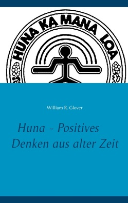 Huna – Positives Denken aus alter Zeit von Glover,  William R., Lee,  Jennifer