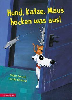 Hund, Katze, Maus hecken was aus! von Holland,  Carola, Janisch,  Heinz
