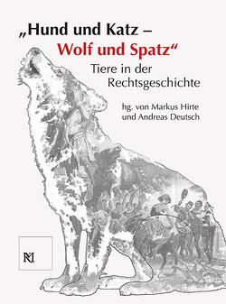 """""""Hund und Katz – Wolf und Spatz"""" Tiere in der Rechtsgeschichte von Deutsch,  Andreas, Hirte,  Markus"""