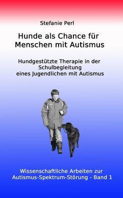 Hunde als Chance für Menschen mit Autismus von Perl,  Stefanie