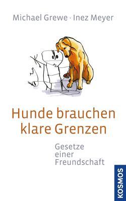 Hunde brauchen klare Grenzen von Grewe,  Michael, Meyer,  Inez