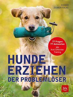 Hunde erziehen. Der Problemlöser von Ziemer,  Jörg, Ziemer-Falke,  Kristina