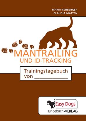 Hunde-Trainingstagebuch Mantrailing und ID-Tracking von Matten,  Claudia, Rehberger,  Maria