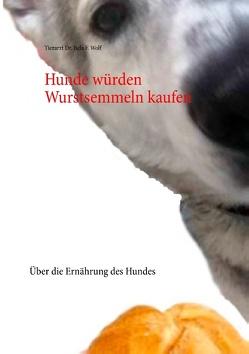 Hunde würden Wurstsemmeln kaufen von Wolf,  Bela F.