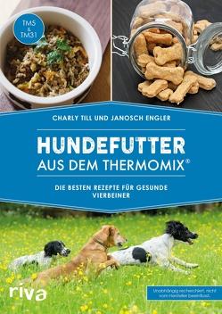 Hundefutter aus dem Thermomix® von Engler,  Janosch, Till,  Charly