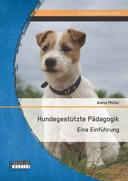 Hundegestützte Pädagogik: Eine Einführung von Müller,  Alena
