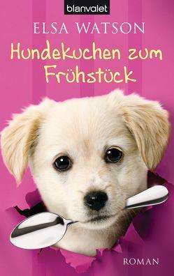 Hundekuchen zum Frühstück von Koch,  Monika, Watson,  Elsa