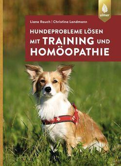 Hundeprobleme lösen mit Training und Homöopathie von Landmann,  Christina, Rauch,  Liane