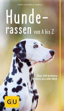 Hunderassen von A bis Z von Hegewald-Kawich,  Horst