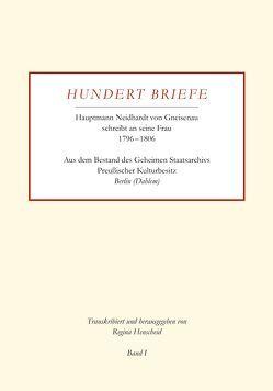 Hundert Briefe – Hauptmann Neidhardt von Gneisenau schreibt an seine Frau 1796–1806 | Band I von Henscheid,  Regina