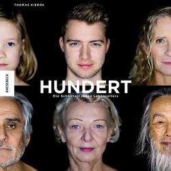 Hundert: Die Schönheit jeden Lebensalters von Kierok,  Thomas