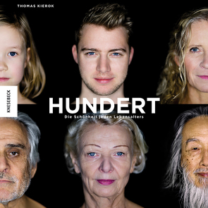 Hundert: Die Schönheit jeden Lebensalters von Kierok,  Thomas, von Hirschhausen,  Eckart
