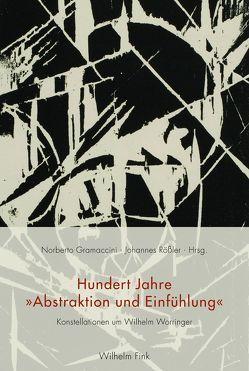 """Hundert Jahre """"Abstraktion und Einfühlung"""" von Gramaccini,  Norberto, Rößler,  Johannes"""