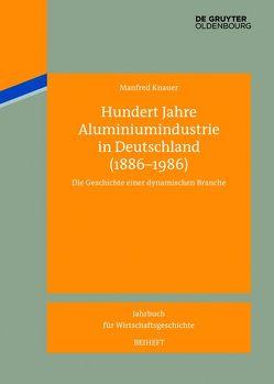 Hundert Jahre Aluminiumindustrie in Deutschland (1886-1986) von Knauer,  Manfred