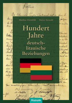 Hundert Jahre deutsch-litauische Beziehungen von Dornfeldt,  Matthias, Seewald,  Enrico