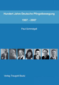 Hundert Jahre Deutsche Pfingstbewegung 1907-2007 von Schmidgall,  Paul