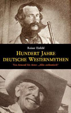 Hundert Jahre deutsche Westernmythen von Eisfeld,  Rainer