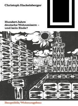 Hundert Jahre deutsche Wohnmisere und kein Ende? von Hackelsberger,  Christoph