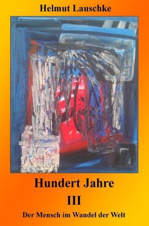 Hundert Jahre / Hundert Jahre III von Lauschke,  Helmut