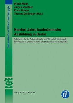 Hundert Jahre kaufmännische Ausbildung in Berlin von Breuer,  Klaus, Deissinger,  Thomas, Münk,  Dieter, van Buer,  Jürgen