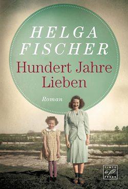 Hundert Jahre Lieben von Fischer,  Helga
