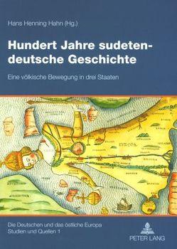 Hundert Jahre sudetendeutsche Geschichte von Hahn,  Hans Henning