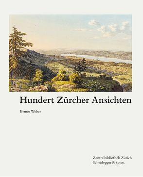 Hundert Zürcher Ansichten von Bliggenstorfer,  Susanna, Schott,  Clausdieter, Weber,  Bruno