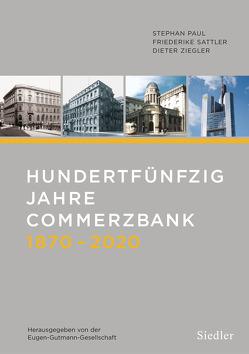 Hundertfünfzig Jahre Commerzbank 1870-2020 von Paul,  Stefan, Sattler,  Friederike, Ziegler,  Bernhard
