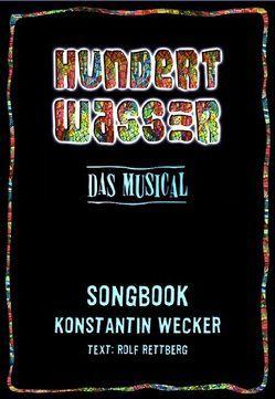 Hundertwasser – Das Musical von Rettberg,  Rolf, Wecker,  Konstantin
