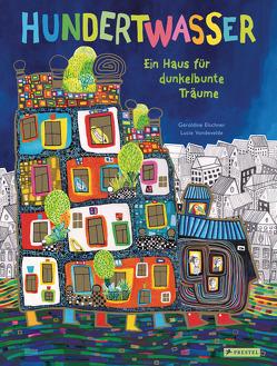 Hundertwasser: Ein Haus für dunkelbunte Träume von Elschner,  Géraldine, Vandevelde,  Lucie