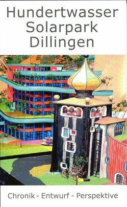 Hundertwasser Solarpark Dillingen von Peter,  Johannes, Seeber,  Thomas