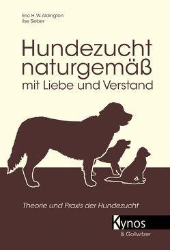 Hundezucht naturgemäß mit Liebe und Verstand von Aldington,  Eric H, Sieber,  Ilse