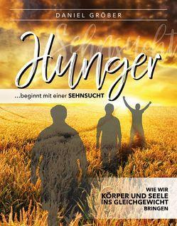 Hunger … beginnt mit einer Sehnsucht von Gröber,  Daniel