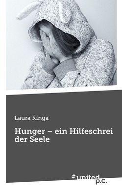 Hunger – ein Hilfeschrei der Seele von Kinga,  Laura