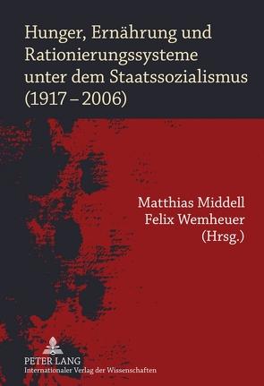 Hunger, Ernährung und Rationierungssysteme unter dem Staatssozialismus (1917-2006) von Middell,  Matthias, Wemheuer,  Felix