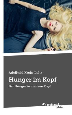 Hunger im Kopf von Kreis-Lehr,  Adelheid